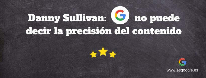 Danny Sullivan Google no puede decir la precisión del contenido