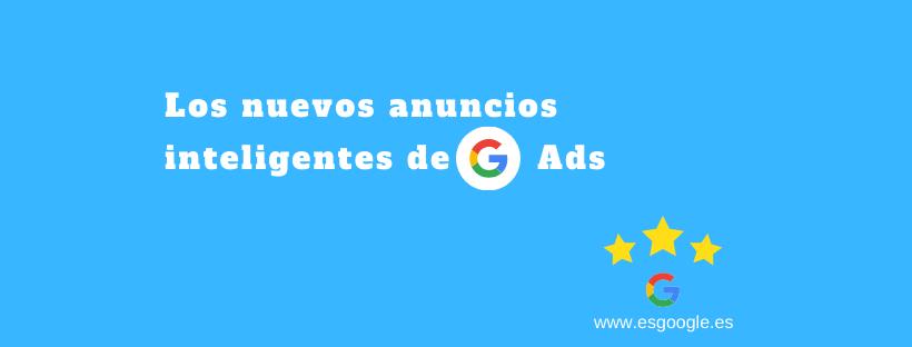 los nuevos anuncios inteligentes de google Ads