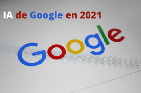 La IA de Google cambiará los resultados orgánicos en 2021